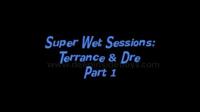 Super Wet Sessions Terrance and Dre Part 1